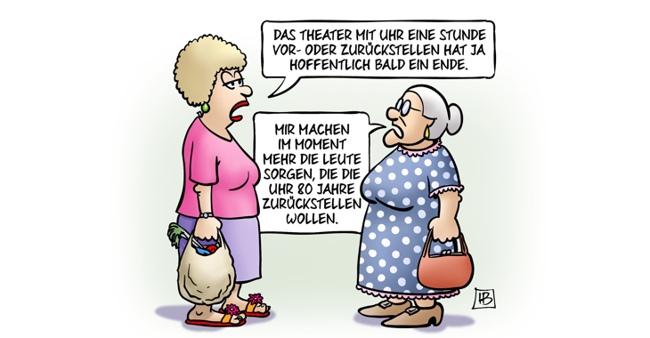 Das Theater mit Uhr eine Stunde vor uns zurück hat ja hoffentlich bald ein Ende / Karikatur: Harm Bengen
